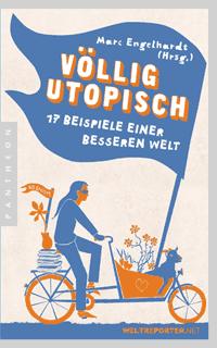 Buchtipp: Völlig utopisch. 17 Beispiele für eine bessere Welt