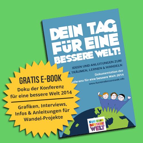 Gratis E-Book: Dokumentation der Konferenz für eine bessere Welt 2014 - mit vielen Infos, Anleitungen und Methoden für die Projektarbeit