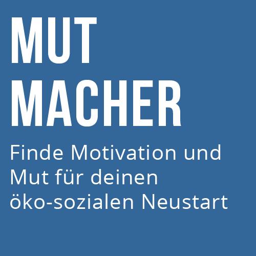 Mutmacher-Workshop: Motivation für deinen Neustart in ein öko-soziales Leben
