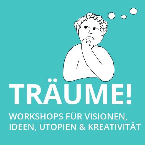 TRÄUMEN: Workshops für die Ideenfindung und Kreativität