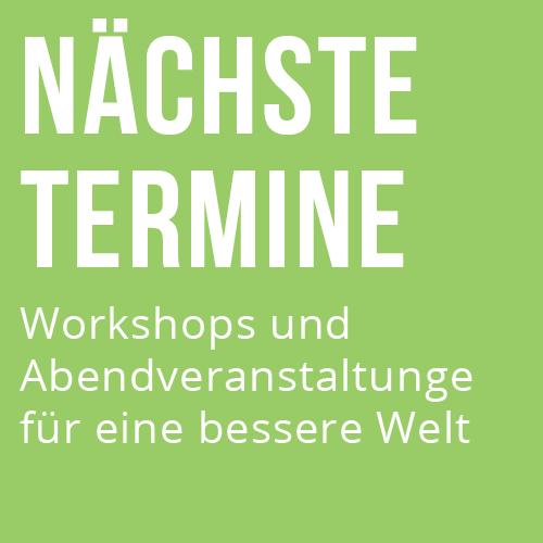 Die nächsten Termine für eine bessere Welt: Workshops und Veranstaltungen