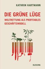 Lesetipp: Die grüne Lüge von Kathrin Hartmann | für eine bessere Welt