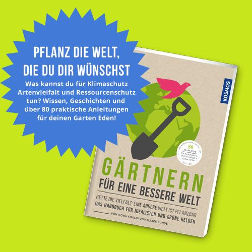 Gärtnern für eine bessere Welt: Das Handbuch für Idealisten und grüne Helden