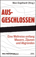 Buchtipp: Ausgeschlossen - Eine Weltreise entlang Mauern, Zäunen und Abgründen (Marc Engelhardt)