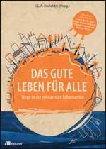 Das gute Leben für alle: I.L.A. Kollektiv (Hrsg.)