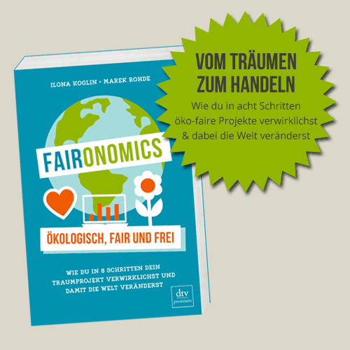 Faironomics: Traumprojekte für eine bessere Welt in acht Schritten verwirklichen