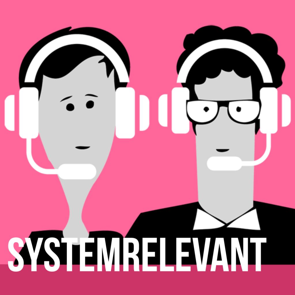 Podcast für eine bessere Welt: Systemrelevant