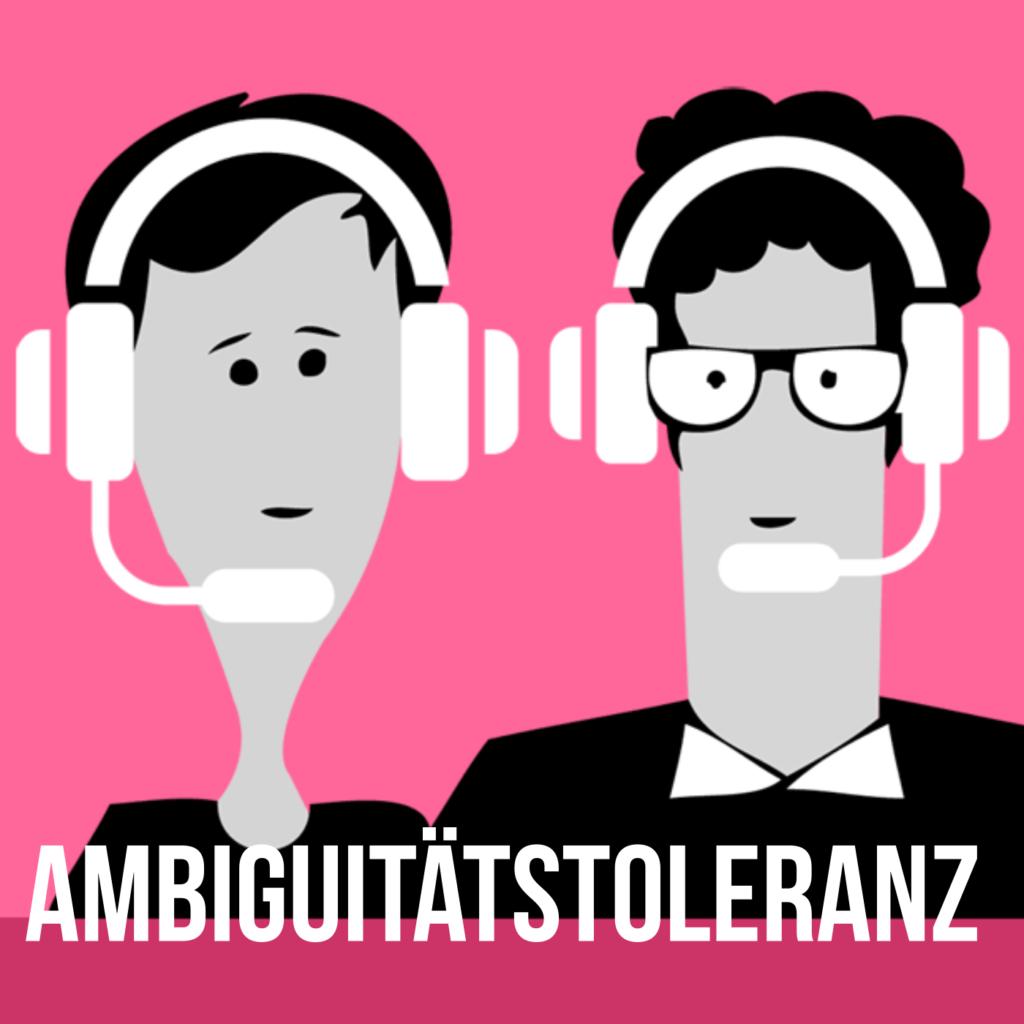 Podcast für eine bessere Welt: Ambiguitätstoleranz
