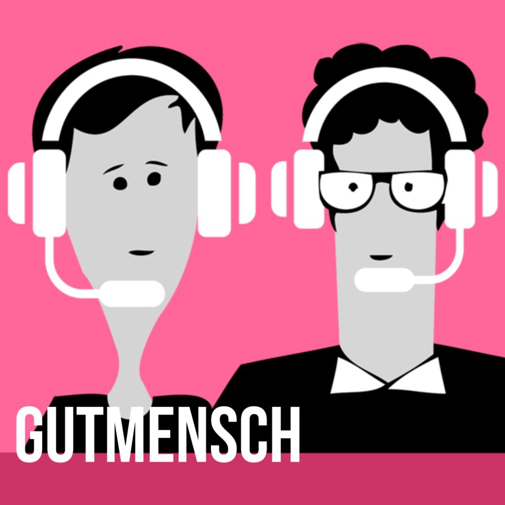 Podcast für eine bessere Welt: Gutmensch